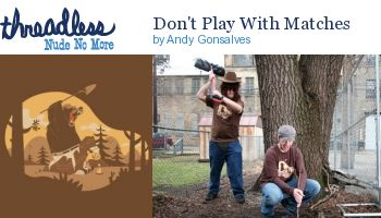 Don't Play With Matches - Threadless, Best T-shirts Ever
