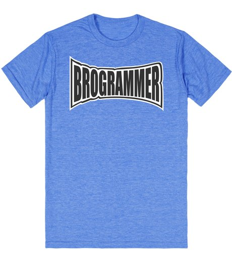 Brogrammer t-shirt Silicon Valley