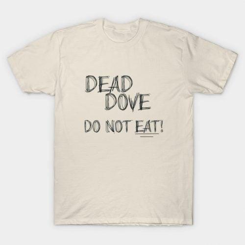 Dead Dove Do Not Eat T-Shirt