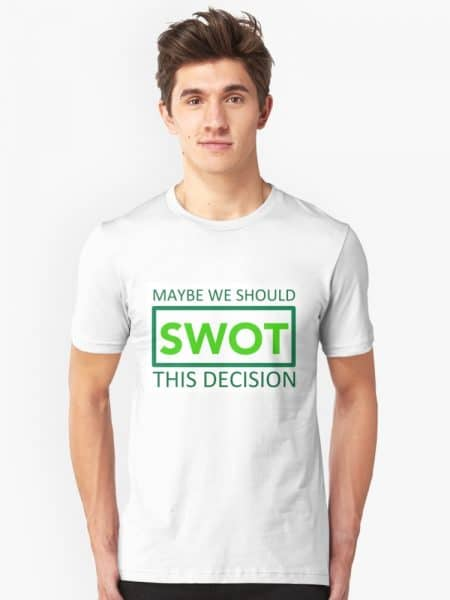 Maybe We Should SWOT This Decision T-Shirt