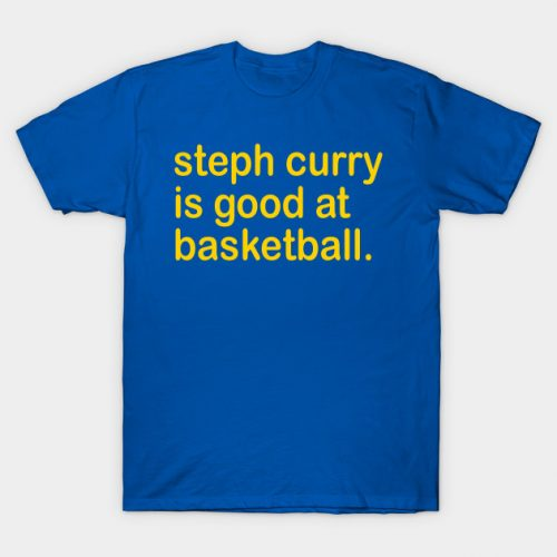 Steph Curry Is Good At Basketball T-Shirt